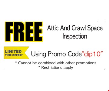 Free attic and crawl space inspection. Limited time offer! Using promo code