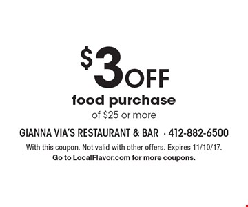 $3 Off food purchase of $25 or more. With this coupon. Not valid with other offers. Expires 11/10/17. Go to LocalFlavor.com for more coupons.