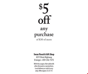 $5 off any purchase of $30 of more. With this coupon. Not valid with other discounts or promotions. Local delivery or cash & carry only. Offer expires 12-31-17.
