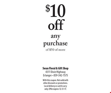 $10 off any purchase of $50 of more. With this coupon. Not valid with other discounts or promotions. Local delivery or cash & carry only. Offer expires 12-31-17.