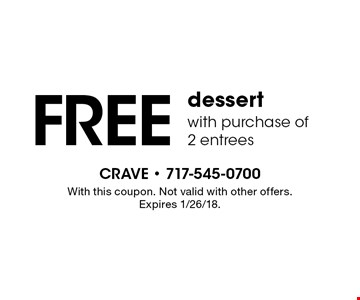 FREE dessert with purchase of 2 entrees. With this coupon. Not valid with other offers. Expires 1/26/18.