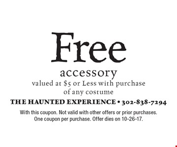 Free accessory valued at $5 or Less with purchase of any costume. With this coupon. Not valid with other offers or prior purchases. One coupon per purchase. Offer dies on 10-26-17.