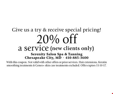 Give us a try & receive special pricing! 20% off a service (new clients only). With this coupon. Not valid with other offers or prior services. Hair extensions, Keratin smoothing treatments & Geneo+ skin care treatments excluded. Offer expires 11-10-17.