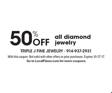 50% Off all diamond jewelry. With this coupon. Not valid with other offers or prior purchases. Expires 10-27-17.Go to LocalFlavor.com for more coupons.