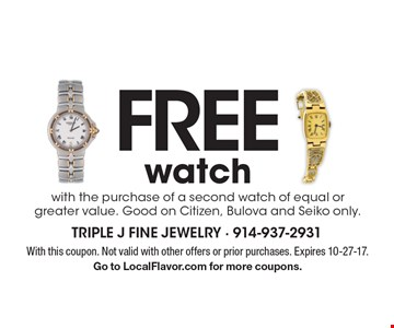 Free watch with the purchase of a second watch of equal or greater value. Good on Citizen, Bulova and Seiko only. With this coupon. Not valid with other offers or prior purchases. Expires 10-27-17.Go to LocalFlavor.com for more coupons.