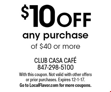 $10 OFF any purchase of $40 or more. With this coupon. Not valid with other offers or prior purchases. Expires 12-1-17. Go to LocalFlavor.com for more coupons.
