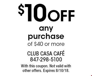 $10 Off any purchase of $40 or more. With this coupon. Not valid with other offers. Expires 8/10/18.