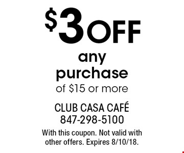 $3 Off any purchase of $15 or more. With this coupon. Not valid with other offers. Expires 8/10/18.
