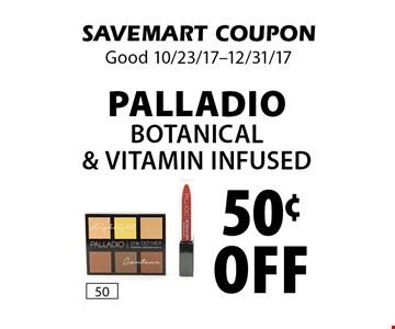 50¢ off Palladio Botanical& Vitamin Infused. SAVEMART COUPON. Good 10/23/17-12/31/17