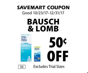 50¢ off Bausch & Lomb Excludes Trial Sizes. SAVEMART COUPON. Good 10/23/17-12/31/17.