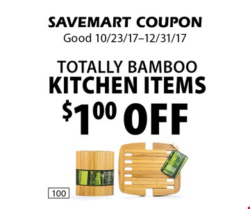 $1.00 off Totally Bamboo Kitchen Items. SAVEMART COUPON. Good 10/23/17-12/31/17