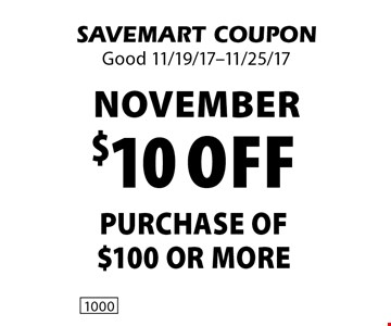 November $10 off purchase of $100 or more. SAVEMART COUPON. Good 11/19/17-11/25/17