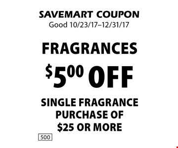 Fragrances $5.00 off SINGLE FRAGRANCE purchase of $25 or more. SAVEMART COUPON. Good 10/23/17-12/31/17