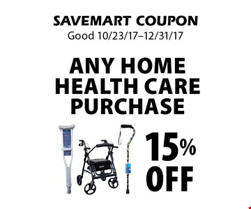 15% Off any home health care purchase . SAVEMART COUPON. Good 10/23/17-12/31/17
