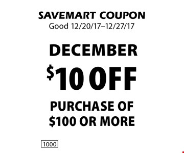 DECEMBER $10 off purchase of $100 or more. SAVEMART COUPON. Good 12/20/17-12/27/17.