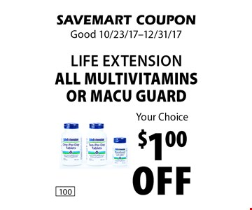 Your Choice $1.00 off life extension all multivitamins or macu guard. SAVEMART COUPON. Good 10/23/17-12/31/17.