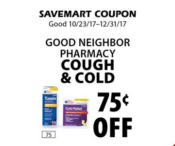75¢ off Good Neighbor Pharmacy Cough & Cold. SAVEMART COUPON Good 10/23/17-12/31/17.