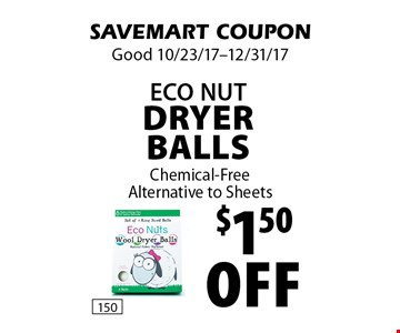 $1.50 off Eco Nut Dryer Balls Chemical-Free Alternative to Sheets. SAVEMART COUPON. Good 10/23/17-12/31/17
