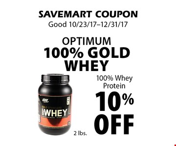 10% off Optimum 100% Gold Whey100% Whey Protein. SAVEMART COUPON. Good 10/23/17-12/31/17