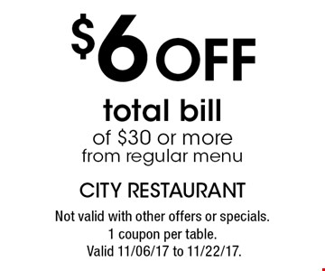 $6 Off total bill of $30 or more from regular menu. Not valid with other offers or specials.1 coupon per table. Valid 11/06/17 to 11/22/17.