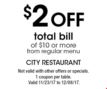 $2 Off total bill of $10 or more from regular menu. Not valid with other offers or specials.1 coupon per table. Valid 11/23/17 to 12/08/17.