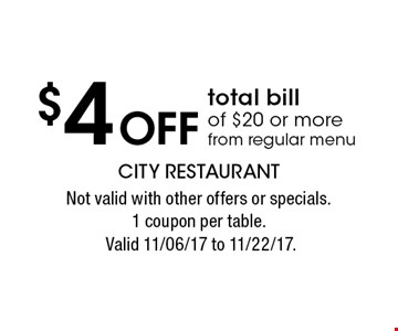 $4 Off total bill of $20 or more from regular menu. Not valid with other offers or specials.1 coupon per table. Valid 11/06/17 to 11/22/17.