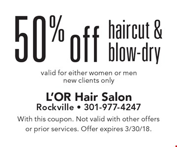 50% off haircut & blow-dry. Valid for either women or men. New clients only. With this coupon. Not valid with other offers or prior services. Offer expires 3/30/18.
