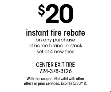 $20 instant tire rebate on any purchase of name brand in-stock set of 4 new tires. With this coupon. Not valid with other offers or prior services. Expires 5/30/18.