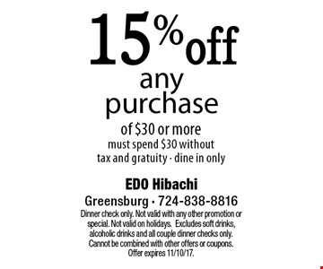 15% off any purchase of $30 or more. Must spend $30 without tax and gratuity. Dine in only. Dinner check only. Not valid with any other promotion or special. Not valid on holidays.Excludes soft drinks, alcoholic drinks and all couple dinner checks only. Cannot be combined with other offers or coupons.Offer expires 11/10/17.