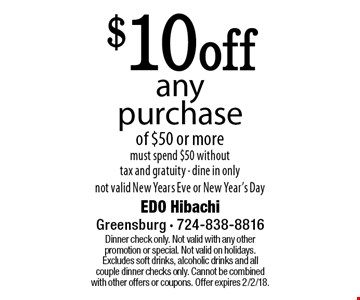 $10off any purchase of $50 or more must spend $50 without tax and gratuity - dine in only. not valid New Years Eve or New Year's Day. Dinner check only. Not valid with any other promotion or special. Not valid on holidays. Excludes soft drinks, alcoholic drinks and all couple dinner checks only. Cannot be combined with other offers or coupons. Offer expires 2/2/18.
