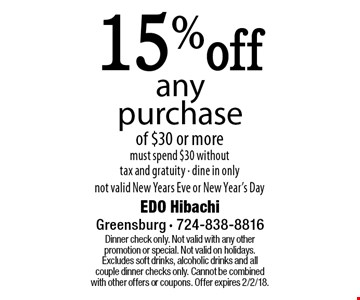 15%off any purchase of $30 or more must spend $30 without tax and gratuity - dine in only. not valid New Years Eve or New Year's Day. Dinner check only. Not valid with any other promotion or special. Not valid on holidays. Excludes soft drinks, alcoholic drinks and all couple dinner checks only. Cannot be combined with other offers or coupons. Offer expires 2/2/18.