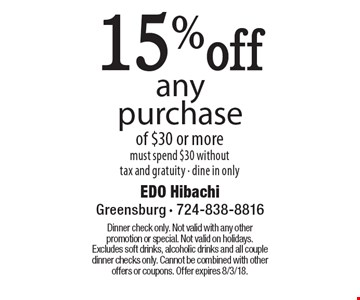 15%off any purchase of $30 or more must spend $30 without tax and gratuity - dine in only. Dinner check only. Not valid with any other promotion or special. Not valid on holidays. Excludes soft drinks, alcoholic drinks and all couple dinner checks only. Cannot be combined with other offers or coupons. Offer expires 8/3/18.