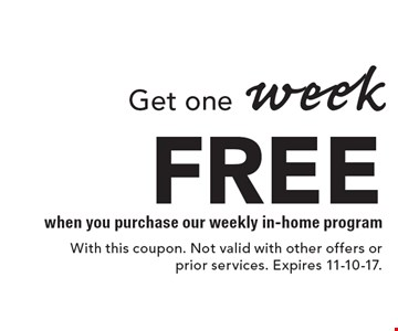 FREE Get one week when you purchase our weekly in-home program. With this coupon. Not valid with other offers or prior services. Expires 11-10-17.