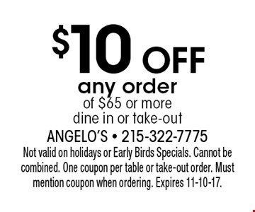 $10 OFF any order of $65 or more, dine in or take-out. Not valid on holidays or Early Birds Specials. Cannot be combined. One coupon per table or take-out order. Must mention coupon when ordering. Expires 11-10-17.