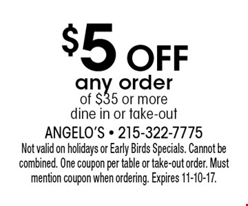$5 OFF any order of $35 or more, dine in or take-out. Not valid on holidays or Early Birds Specials. Cannot be combined. One coupon per table or take-out order. Must mention coupon when ordering. Expires 11-10-17.