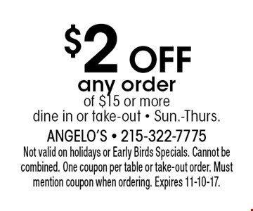 $2 OFF any order of $15 or more, dine in or take-out - Sun.-Thurs. Not valid on holidays or Early Birds Specials. Cannot be combined. One coupon per table or take-out order. Must mention coupon when ordering. Expires 11-10-17.