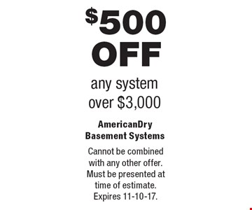 $500 Off any system. Over $3,000. Cannot be combined with any other offer. Must be presented at time of estimate. Expires 11-10-17.