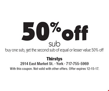 50% off sub, buy one sub, get the second sub of equal or lesser value 50% off. With this coupon. Not valid with other offers. Offer expires 12-15-17.