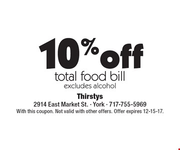 10% off total food bill excludes alcohol. With this coupon. Not valid with other offers. Offer expires 12-15-17.