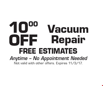 10.00 OFF Vacuum Repair FREE Estimates. Anytime - No Appointment Needed Not valid with other offers. Expires 11/3/17.