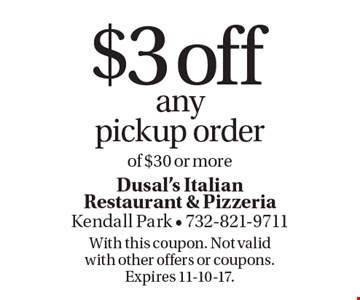$3 off any pickup order of $30 or more. With this coupon. Not valid with other offers or coupons. Expires 11-10-17.