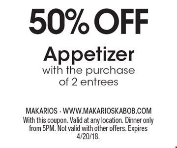 50% off Appetizer with the purchase of 2 entrees. With this coupon. Valid at any location. Dinner only from 5PM. Not valid with other offers. Expires 4/20/18.