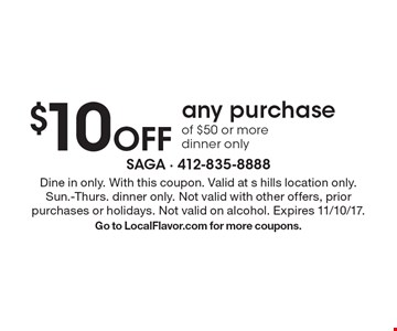 $10 Off any purchase of $50 or more dinner only. Dine in only. With this coupon. Valid at s hills location only. Sun.-Thurs. dinner only. Not valid with other offers, prior purchases or holidays. Not valid on alcohol. Expires 11/10/17. Go to LocalFlavor.com for more coupons.