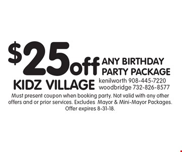 $25 off ANY BIRTHDAY PARTY PACKAGE. Must present coupon when booking party. Not valid with any other offers and or prior services. Excludes Mayor & Mini-Mayor Packages. Offer expires 8-31-18.