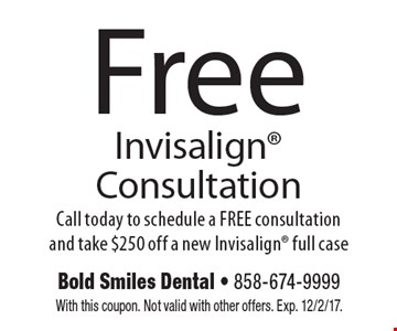 Free Invisalign Consultation. Call today to schedule a FREE consultation and take $250 off a new Invisalign full case. With this coupon. Not valid with other offers. Exp. 12/2/17.