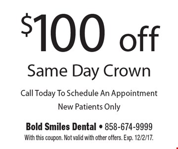$100 off Same Day Crown. Call Today To Schedule An Appointment. New Patients Only. With this coupon. Not valid with other offers. Exp. 12/2/17.