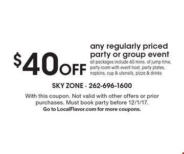 $40 Off any regularly priced party or group event all packages include 60 mins. of jump time, party room with event host, party plates, napkins, cup & utensils, pizza & drinks. With this coupon. Not valid with other offers or prior purchases. Must book party before 12/1/17.Go to LocalFlavor.com for more coupons.