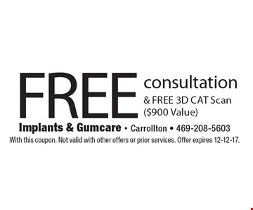 Free consultation & Free 3D CAT Scan ($900 Value). With this coupon. Not valid with other offers or prior services. Offer expires 12-12-17.