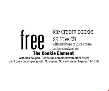 Free ice cream cookie sandwich with purchase of 2 ice cream cookie sandwiches. With this coupon. Cannot be combined with other offers. Limit one coupon per guest. No copies. No cash value. Expires 11-10-17.