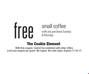 Free small coffee with any purchase Sunday & Monday. With this coupon. Cannot be combined with other offers.Limit one coupon per guest. No copies. No cash value. Expires 11-10-17.